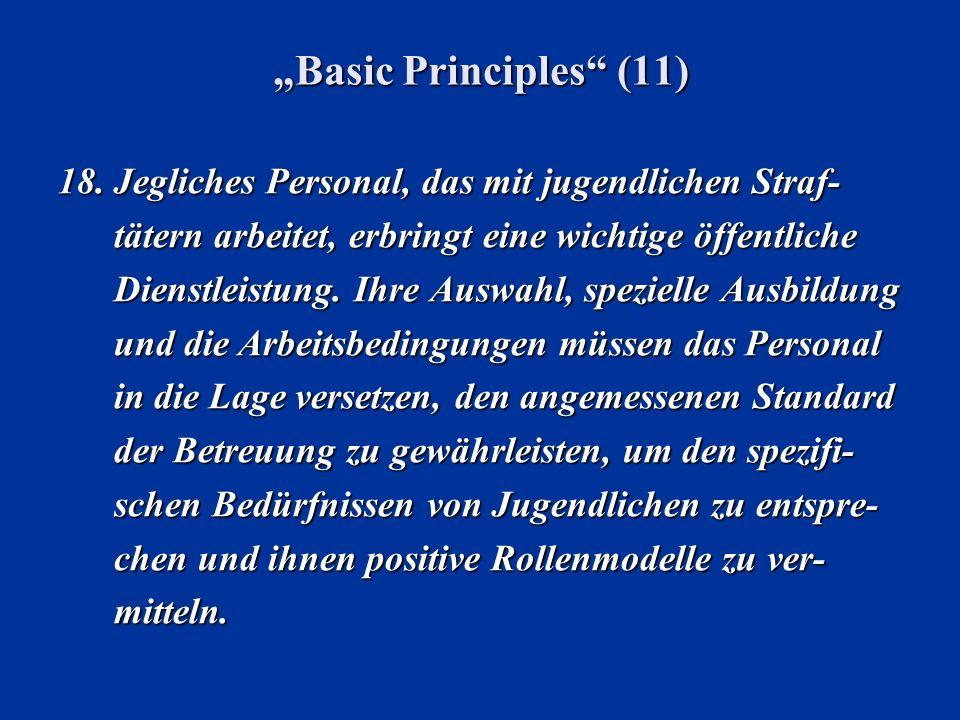 Basic Principles (11) 18.Jegliches Personal, das mit jugendlichen Straf- tätern arbeitet, erbringt eine wichtige öffentliche Dienstleistung. Ihre Ausw