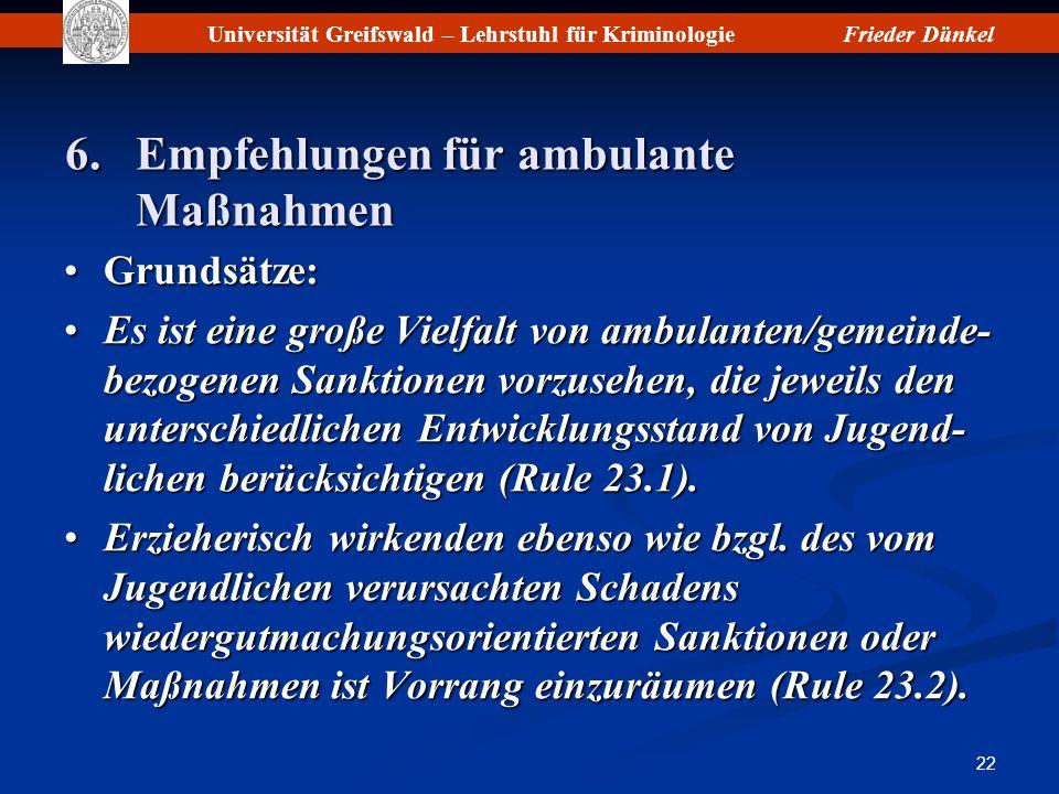 Universität Greifswald – Lehrstuhl für KriminologieFrieder Dünkel 22 6.Empfehlungen für ambulante Maßnahmen Grundsätze:Grundsätze: Es ist eine große V