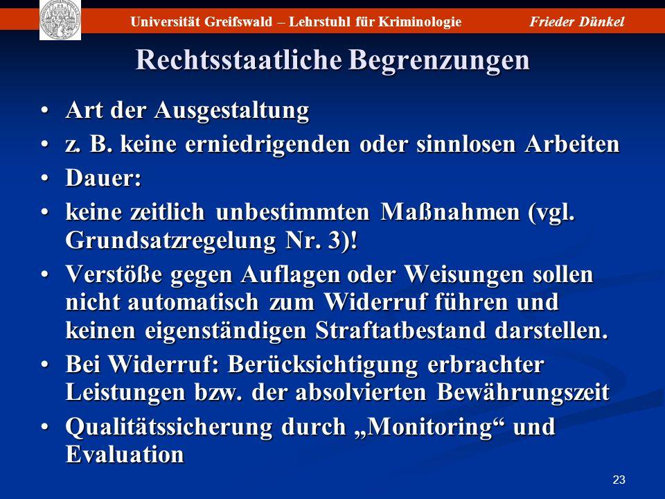 Universität Greifswald – Lehrstuhl für KriminologieFrieder Dünkel 23 Rechtsstaatliche Begrenzungen Art der AusgestaltungArt der Ausgestaltung z. B. ke