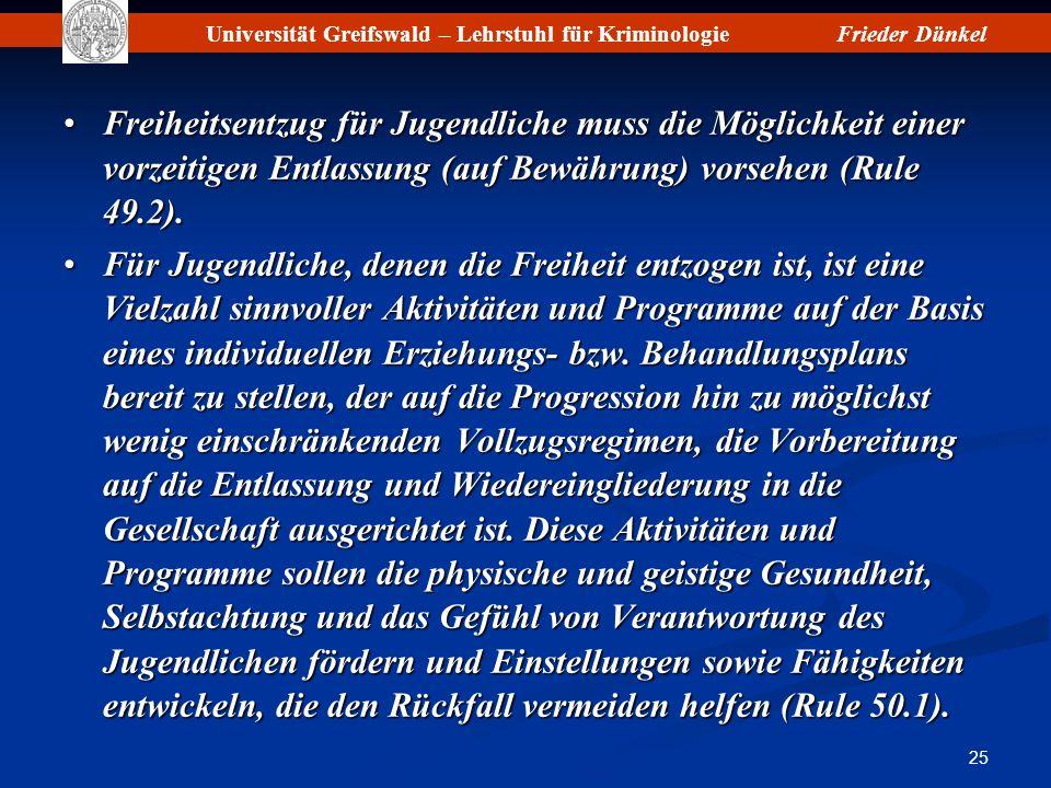 Universität Greifswald – Lehrstuhl für KriminologieFrieder Dünkel 25 Freiheitsentzug für Jugendliche muss die Möglichkeit einer vorzeitigen Entlassung