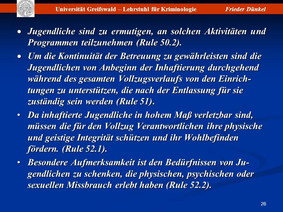 Universität Greifswald – Lehrstuhl für KriminologieFrieder Dünkel 26 Jugendliche sind zu ermutigen, an solchen Aktivitäten und Programmen teilzunehmen