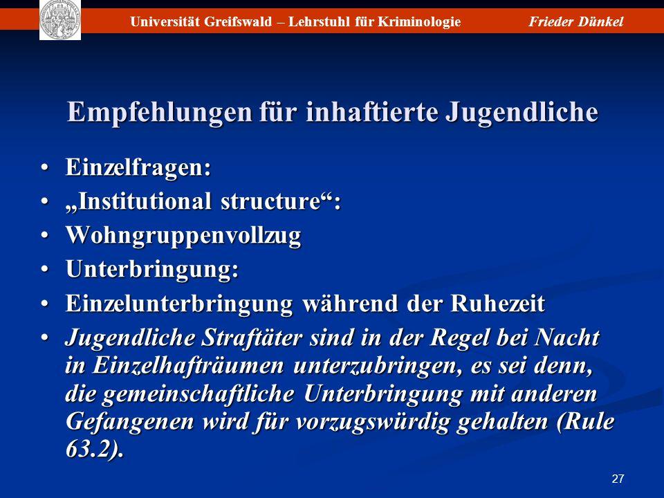 Universität Greifswald – Lehrstuhl für KriminologieFrieder Dünkel 27 Empfehlungen für inhaftierte Jugendliche Einzelfragen:Einzelfragen: Institutional