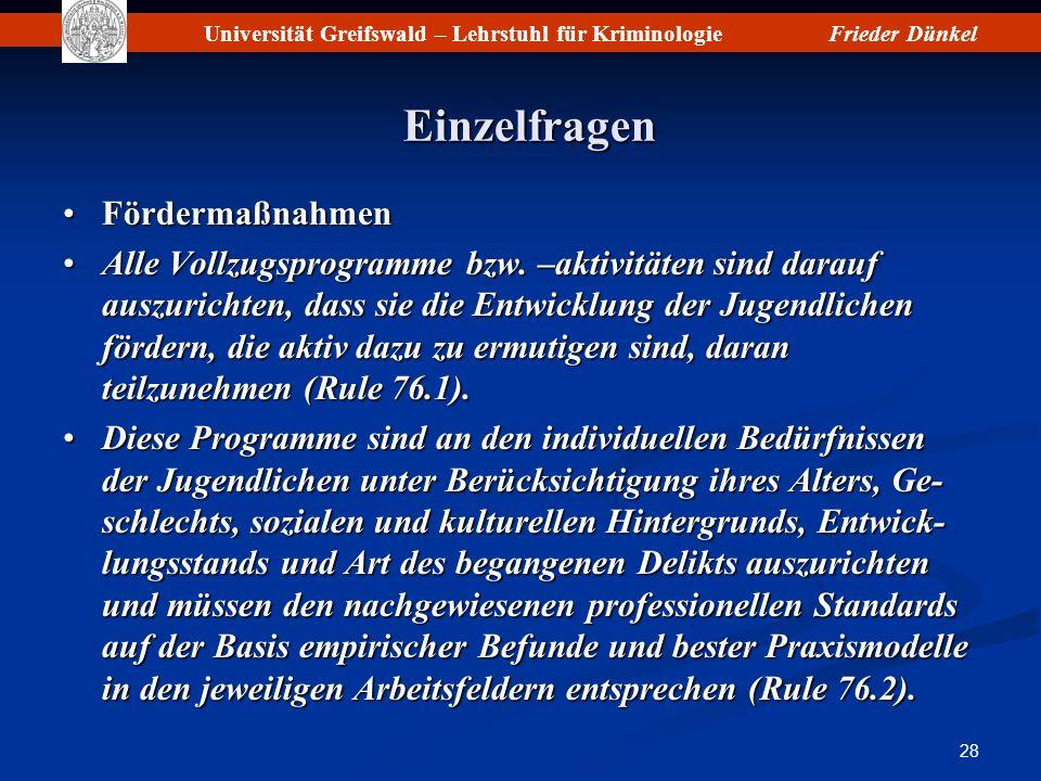 Universität Greifswald – Lehrstuhl für KriminologieFrieder Dünkel 28 Einzelfragen FördermaßnahmenFördermaßnahmen Alle Vollzugsprogramme bzw. –aktivitä