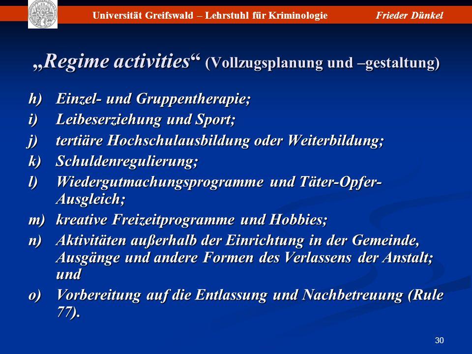 Universität Greifswald – Lehrstuhl für KriminologieFrieder Dünkel 30 Regime activities (Vollzugsplanung und –gestaltung)Regime activities (Vollzugspla