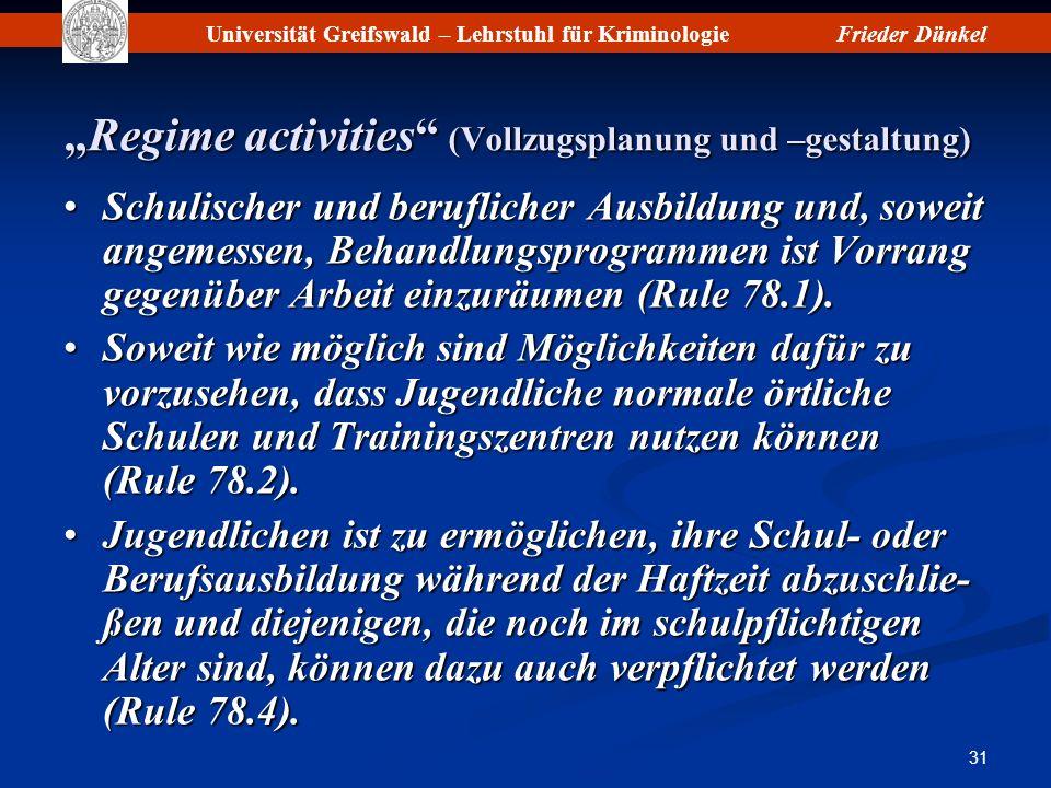 Universität Greifswald – Lehrstuhl für KriminologieFrieder Dünkel 31 Regime activities (Vollzugsplanung und –gestaltung)Regime activities (Vollzugspla