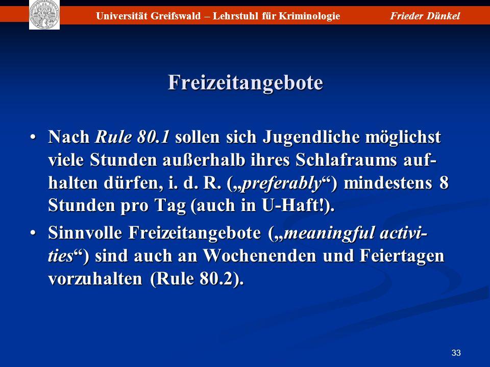 Universität Greifswald – Lehrstuhl für KriminologieFrieder Dünkel 33 Freizeitangebote Nach Rule 80.1 sollen sich Jugendliche möglichst viele Stunden a