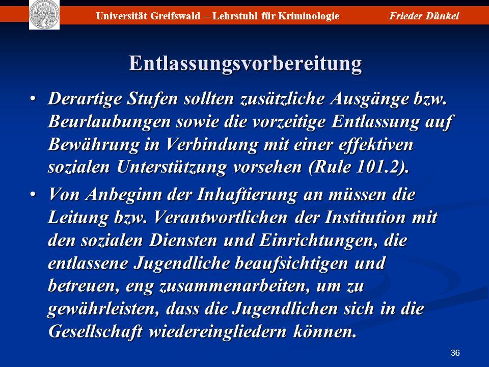 Universität Greifswald – Lehrstuhl für KriminologieFrieder Dünkel 36 Entlassungsvorbereitung Derartige Stufen sollten zusätzliche Ausgänge bzw. Beurla