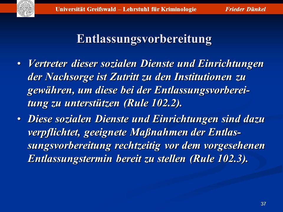 Universität Greifswald – Lehrstuhl für KriminologieFrieder Dünkel 37 Entlassungsvorbereitung Vertreter dieser sozialen Dienste und Einrichtungen der N