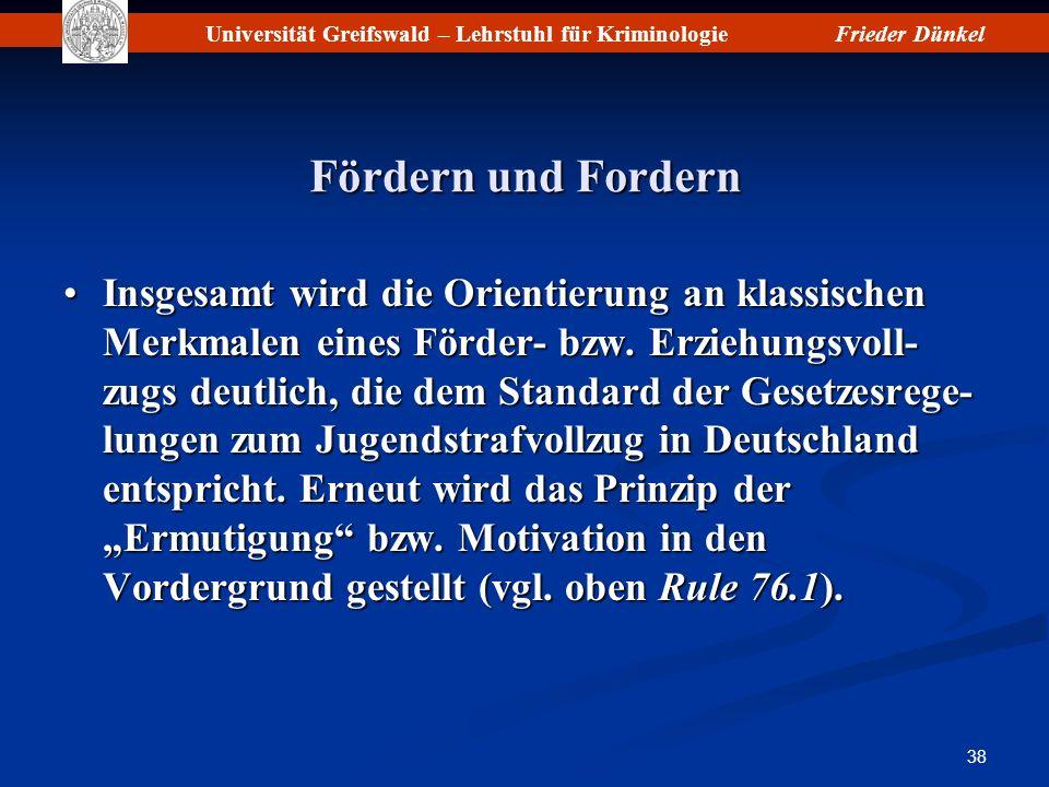 Universität Greifswald – Lehrstuhl für KriminologieFrieder Dünkel 38 Fördern und Fordern Insgesamt wird die Orientierung an klassischen Merkmalen eine