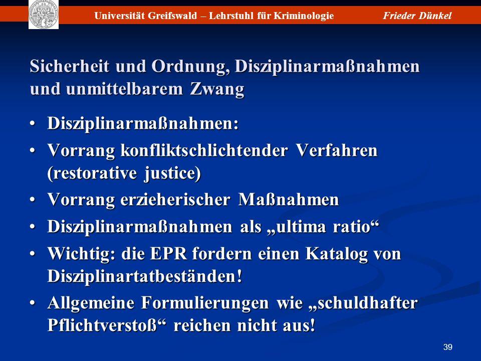 Universität Greifswald – Lehrstuhl für KriminologieFrieder Dünkel 39 Sicherheit und Ordnung, Disziplinarmaßnahmen und unmittelbarem Zwang Disziplinarm