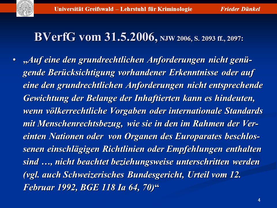 Universität Greifswald – Lehrstuhl für KriminologieFrieder Dünkel 4 BVerfG vom 31.5.2006, NJW 2006, S. 2093 ff., 2097 : Auf eine den grundrechtlichen