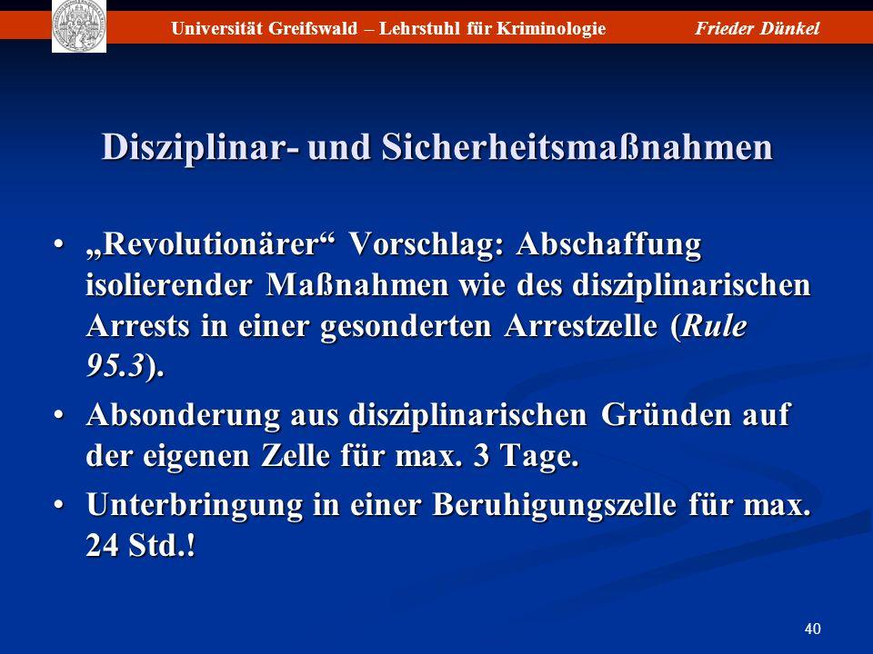 Universität Greifswald – Lehrstuhl für KriminologieFrieder Dünkel 40 Disziplinar- und Sicherheitsmaßnahmen Revolutionärer Vorschlag: Abschaffung isoli