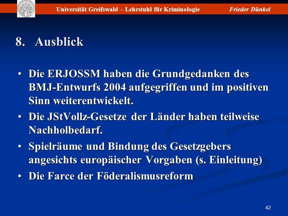 Universität Greifswald – Lehrstuhl für KriminologieFrieder Dünkel 42 8.Ausblick Die ERJOSSM haben die Grundgedanken des BMJ-Entwurfs 2004 aufgegriffen