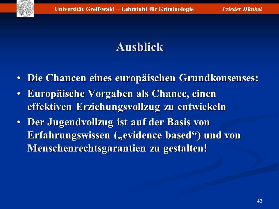 Universität Greifswald – Lehrstuhl für KriminologieFrieder Dünkel 43 Ausblick Die Chancen eines europäischen Grundkonsenses:Die Chancen eines europäis