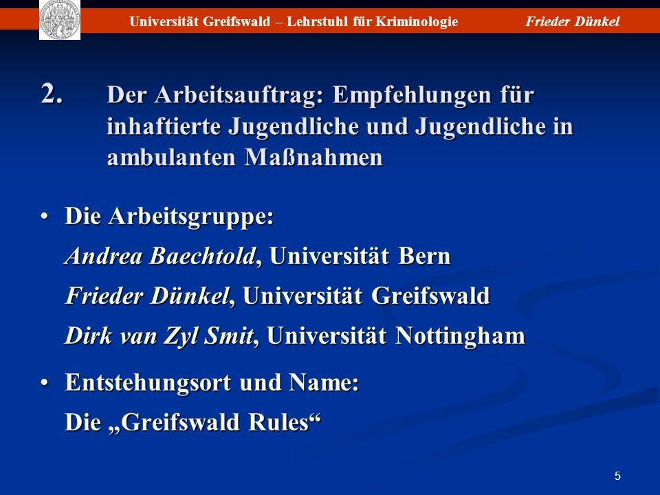Universität Greifswald – Lehrstuhl für KriminologieFrieder Dünkel 26 Jugendliche sind zu ermutigen, an solchen Aktivitäten und Programmen teilzunehmen (Rule 50.2).