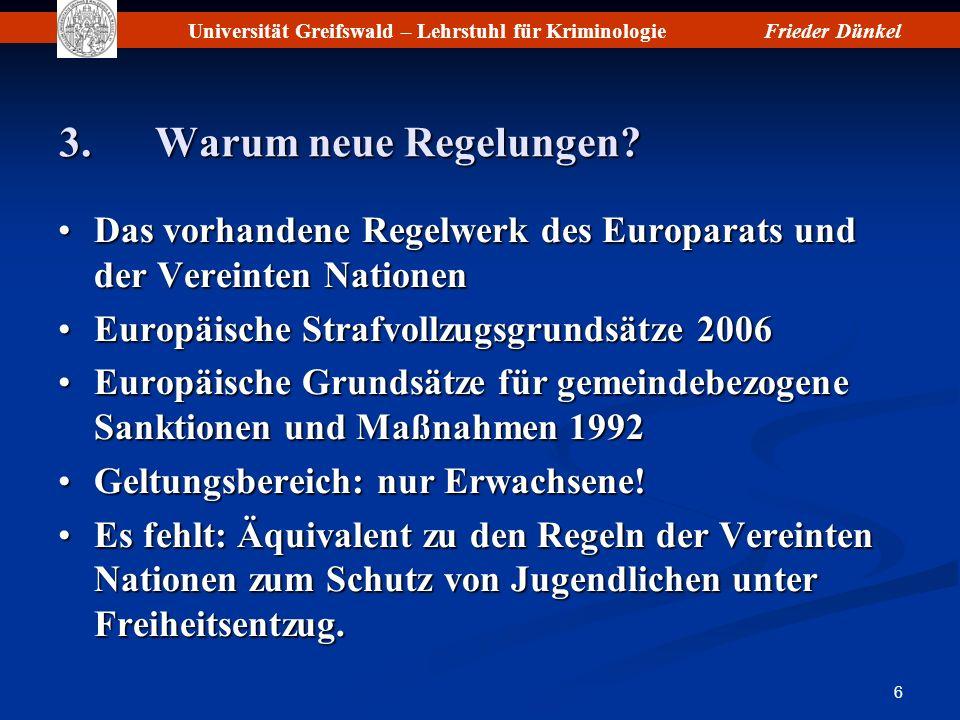 Universität Greifswald – Lehrstuhl für KriminologieFrieder Dünkel 6 3.Warum neue Regelungen? Das vorhandene Regelwerk des Europarats und der Vereinten