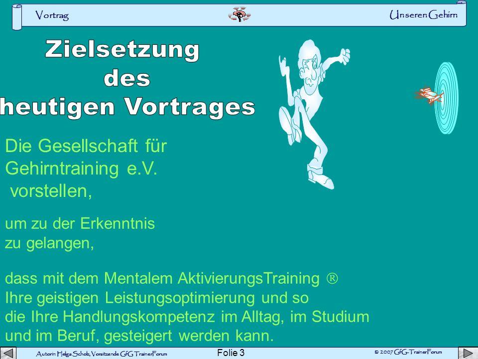Autorin Helga Scholz, Vorsitzende GfG TrainerForum © 2007 GfG-TrainerForum Vortrag Folie 3 Die Gesellschaft für Gehirntraining e.V.
