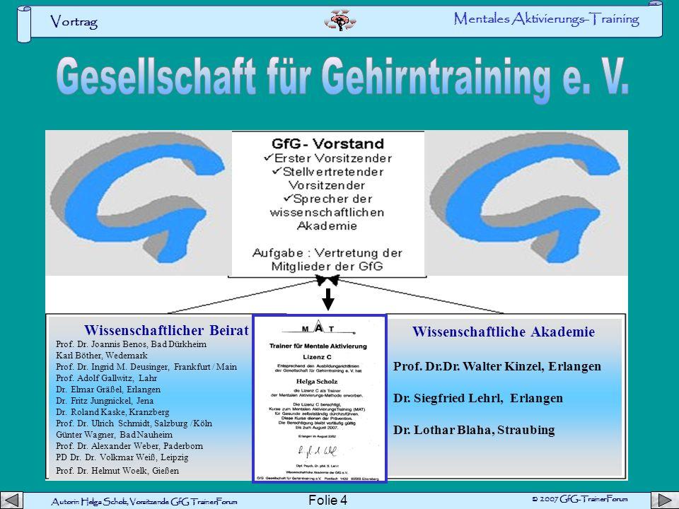 Autorin Helga Scholz, Vorsitzende GfG TrainerForum © 2007 GfG-TrainerForum Vortrag Folie 3 Die Gesellschaft für Gehirntraining e.V. vorstellen, um zu