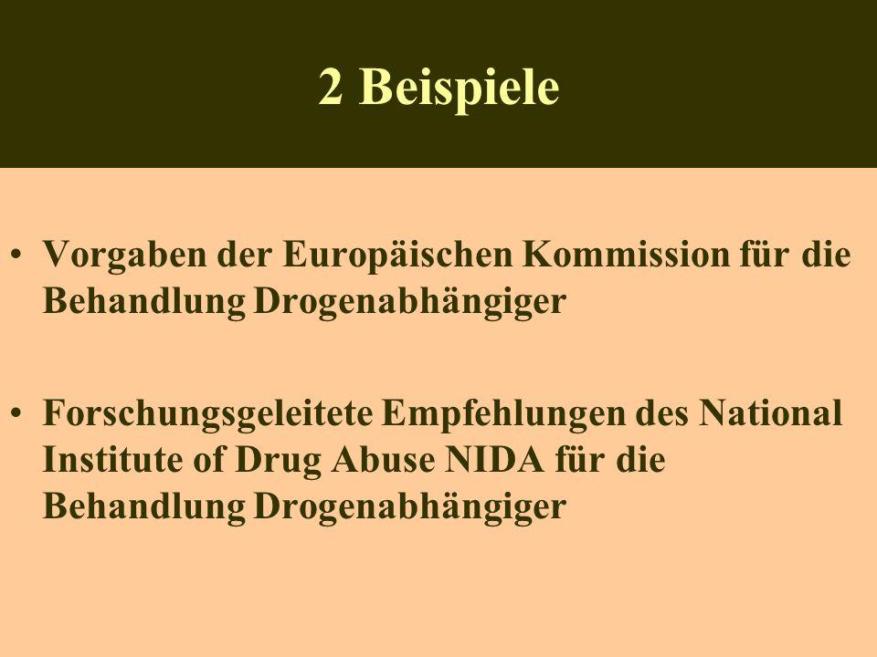 2 Beispiele Vorgaben der Europäischen Kommission für die Behandlung Drogenabhängiger Forschungsgeleitete Empfehlungen des National Institute of Drug Abuse NIDA für die Behandlung Drogenabhängiger