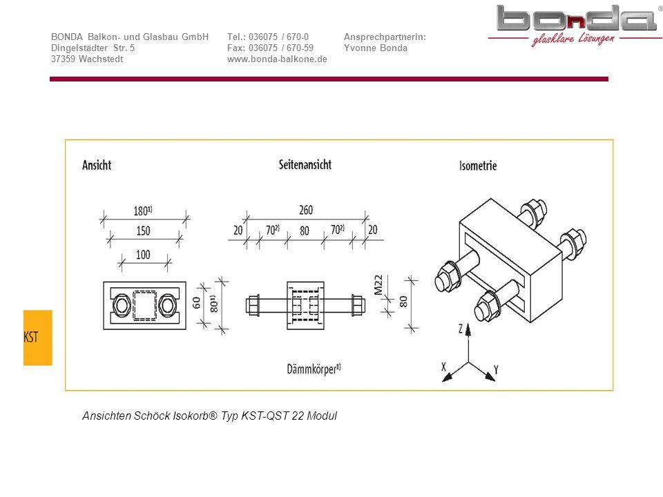 Ansichten Schöck Isokorb® Typ KST-QST 22 Modul BONDA Balkon- und Glasbau GmbHTel.: 036075 / 670-0Ansprechpartnerin: Dingelstädter Str.
