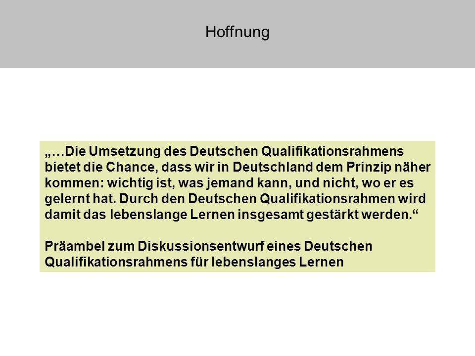 Hoffnung …Die Umsetzung des Deutschen Qualifikationsrahmens bietet die Chance, dass wir in Deutschland dem Prinzip näher kommen: wichtig ist, was jema