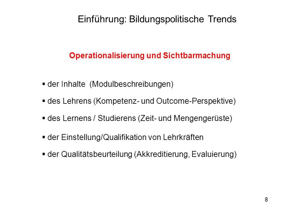 9 Qualitätssicherung der Bildungsinstitutionen (Schulen, Hochschulen...) der Bildungsgänge (Ausbildungen, Studiengänge) des Lehrens (Lehrkonzepte, Lehrveranstaltungen.) Trends Einführung: Bildungspolitische Trends