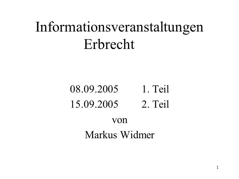 1 Informationsveranstaltungen Erbrecht 08.09.20051. Teil 15.09.20052. Teil von Markus Widmer