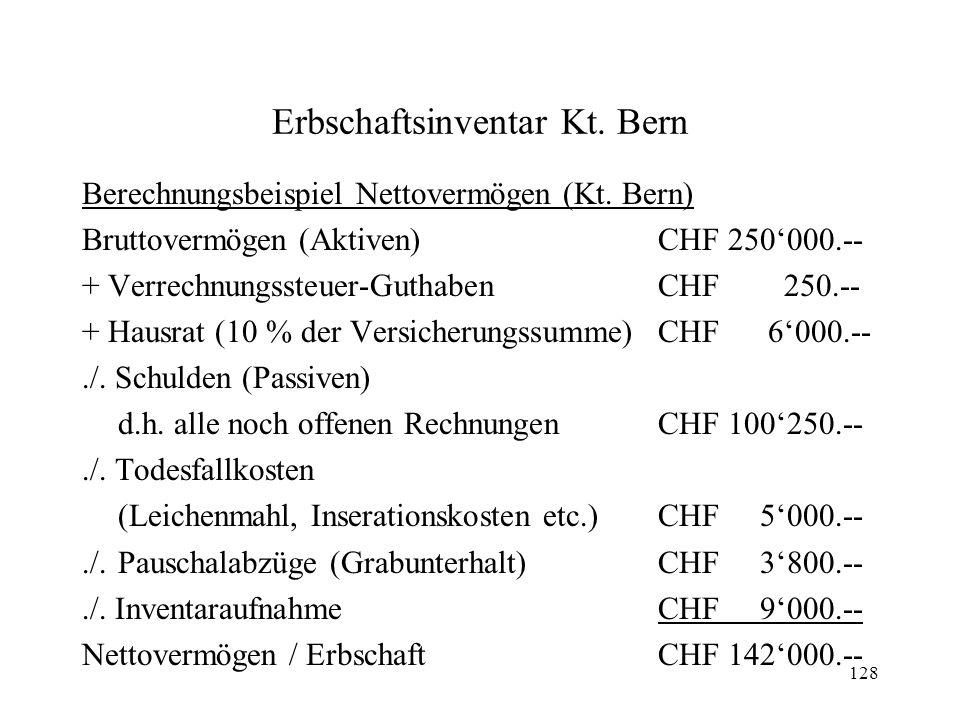 128 Erbschaftsinventar Kt. Bern Berechnungsbeispiel Nettovermögen (Kt. Bern) Bruttovermögen (Aktiven)CHF 250000.-- + Verrechnungssteuer-GuthabenCHF 25