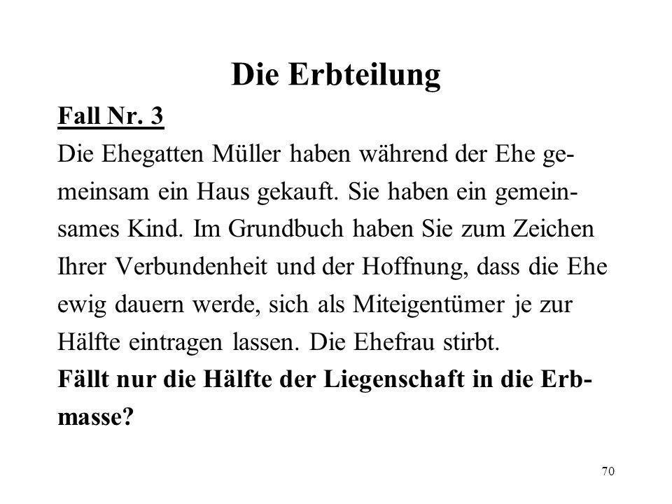 70 Die Erbteilung Fall Nr. 3 Die Ehegatten Müller haben während der Ehe ge- meinsam ein Haus gekauft. Sie haben ein gemein- sames Kind. Im Grundbuch h