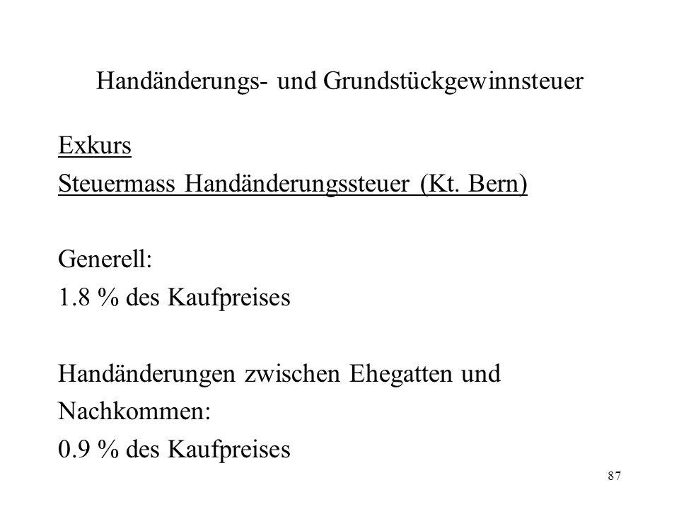 87 Handänderungs- und Grundstückgewinnsteuer Exkurs Steuermass Handänderungssteuer (Kt. Bern) Generell: 1.8 % des Kaufpreises Handänderungen zwischen