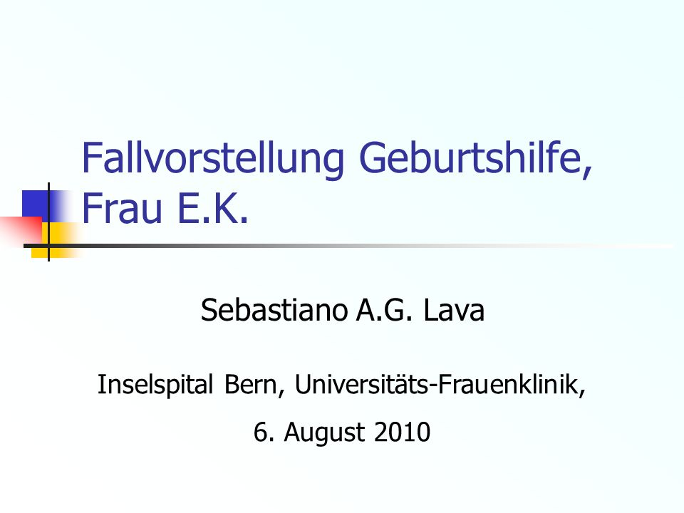 Fallvorstellung Geburtshilfe, Frau E.K. Sebastiano A.G. Lava Inselspital Bern, Universitäts-Frauenklinik, 6. August 2010
