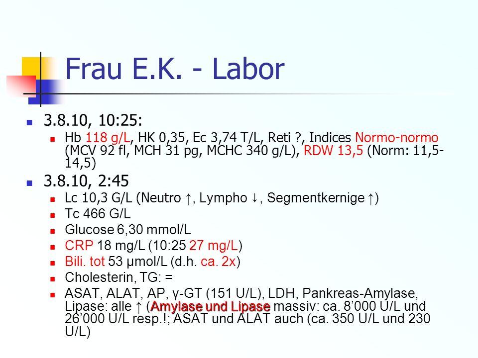 Frau E.K. - Labor 3.8.10, 10:25: Hb 118 g/L, HK 0,35, Ec 3,74 T/L, Reti ?, Indices Normo-normo (MCV 92 fl, MCH 31 pg, MCHC 340 g/L), RDW 13,5 (Norm: 1