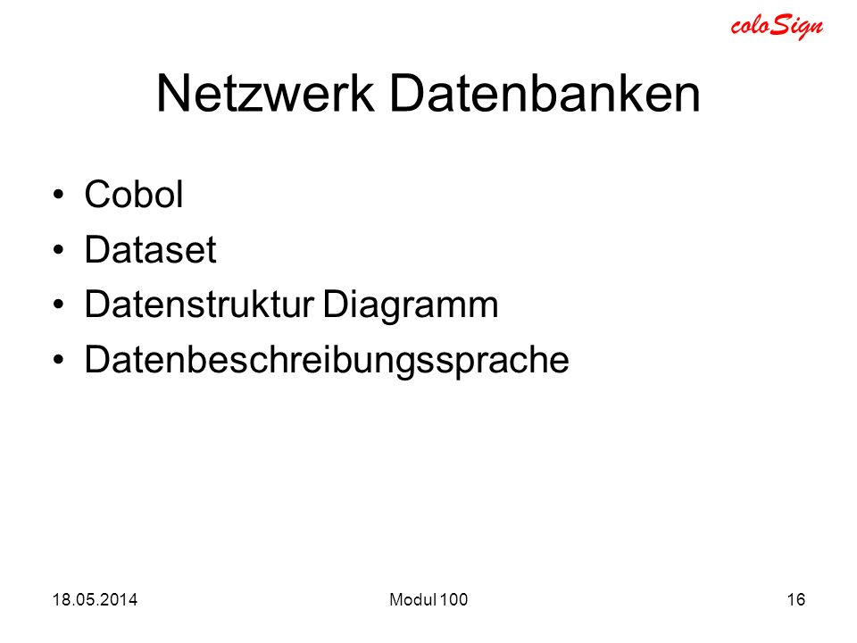 coloSign Netzwerk Datenbanken Cobol Dataset Datenstruktur Diagramm Datenbeschreibungssprache 18.05.2014Modul 10016