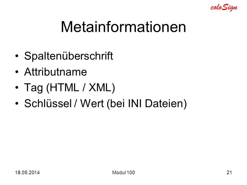 coloSign Metainformationen Spaltenüberschrift Attributname Tag (HTML / XML) Schlüssel / Wert (bei INI Dateien) 18.05.2014Modul 10021