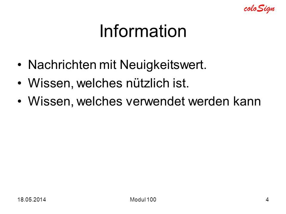 coloSign 18.05.2014Modul 1004 Information Nachrichten mit Neuigkeitswert. Wissen, welches nützlich ist. Wissen, welches verwendet werden kann
