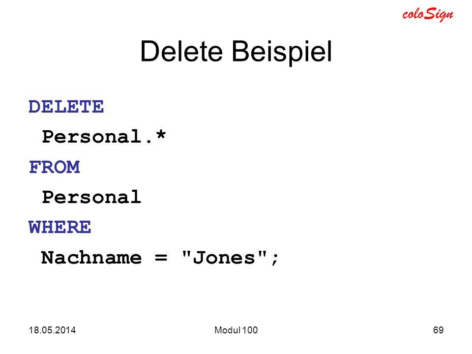 coloSign 18.05.2014Modul 10069 Delete Beispiel DELETE Personal.* FROM Personal WHERE Nachname =