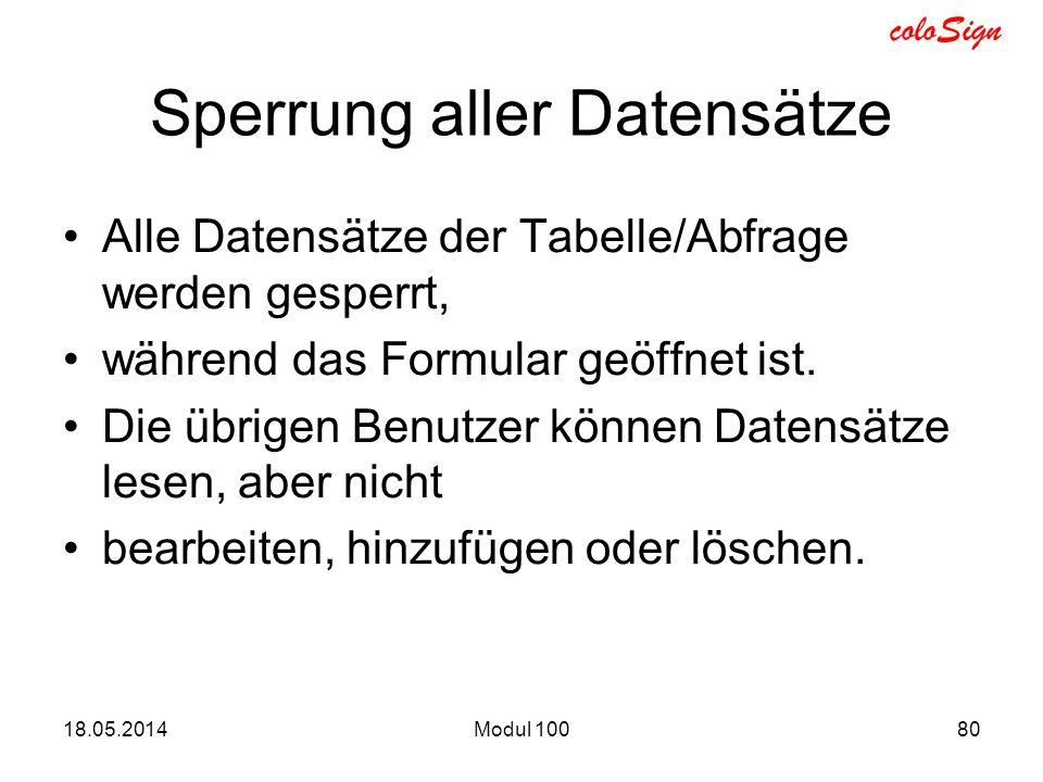 coloSign Sperrung aller Datensätze Alle Datensätze der Tabelle/Abfrage werden gesperrt, während das Formular geöffnet ist. Die übrigen Benutzer können