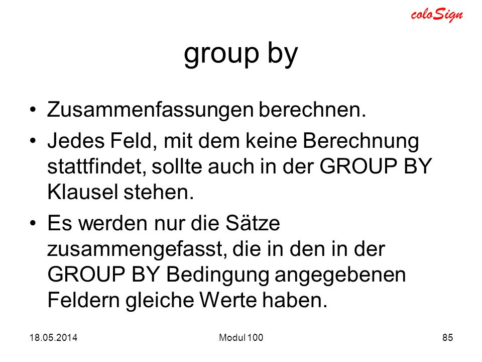 coloSign SELECT AUFTRAG, SUM(GESAMT) AS BETRAG FROM RECHNUNG GROUP BY AUFTRAG 18.05.2014Modul 10086