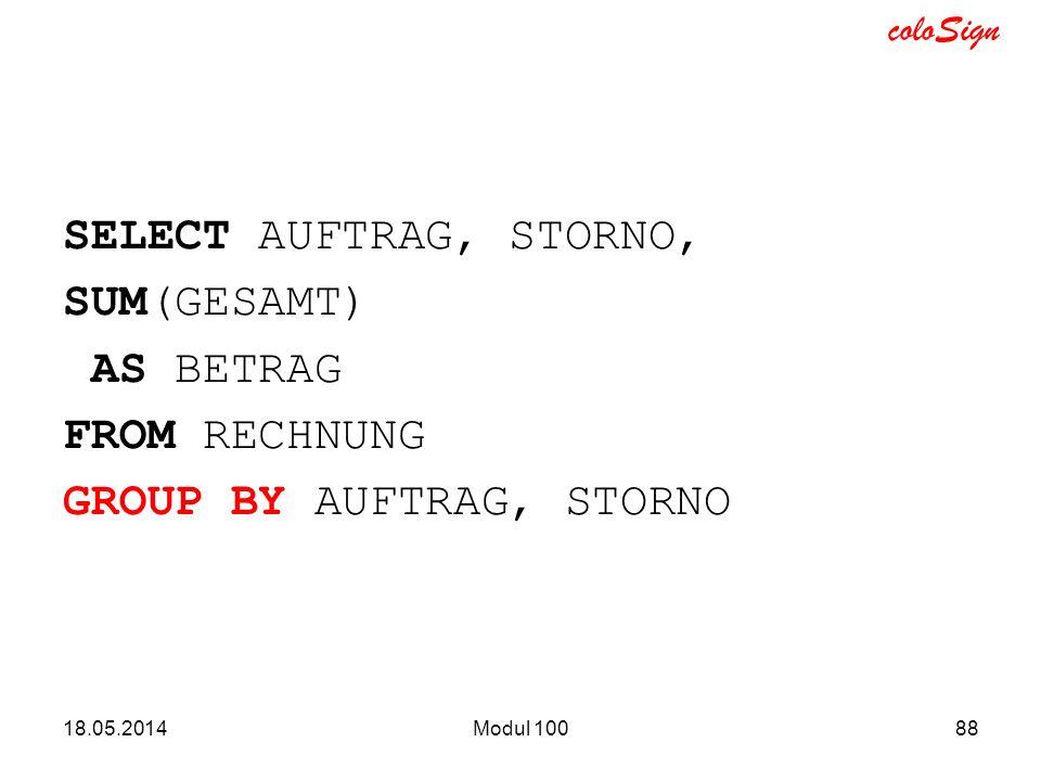 coloSign SELECT AUFTRAG, STORNO, SUM(GESAMT) AS BETRAG FROM RECHNUNG GROUP BY AUFTRAG, STORNO 18.05.2014Modul 10088
