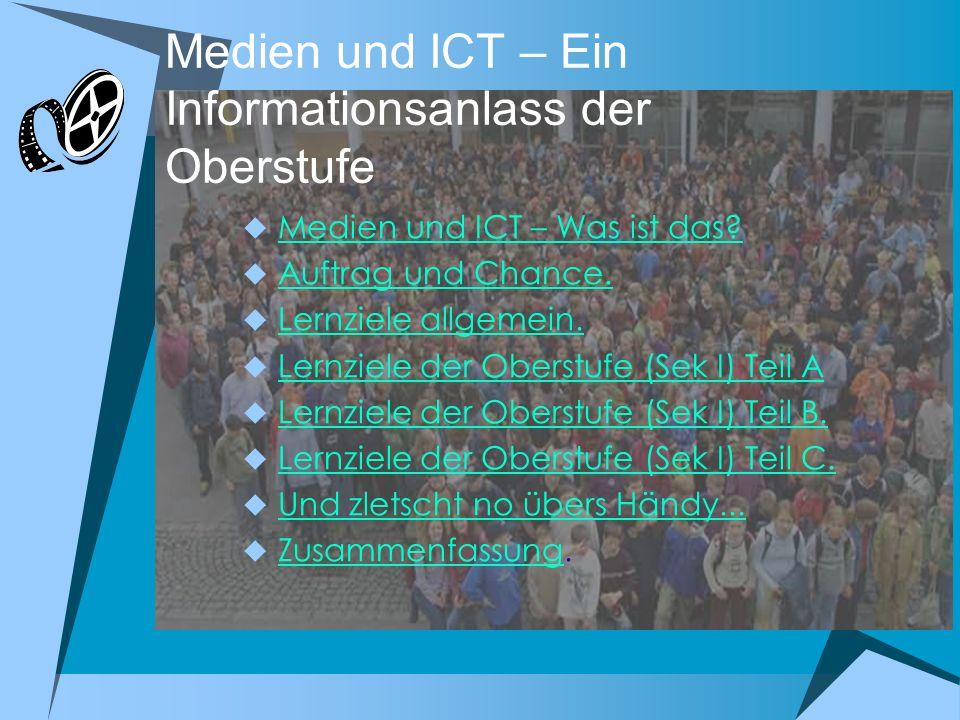 Medien und ICT – Ein Informationsanlass der Oberstufe Medien und ICT – Was ist das? Auftrag und Chance. Lernziele allgemein. Lernziele der Oberstufe (