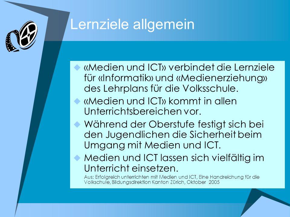 Lernziele allgemein «Medien und ICT» verbindet die Lernziele für «Informatik» und «Medienerziehung» des Lehrplans für die Volksschule. «Medien und ICT