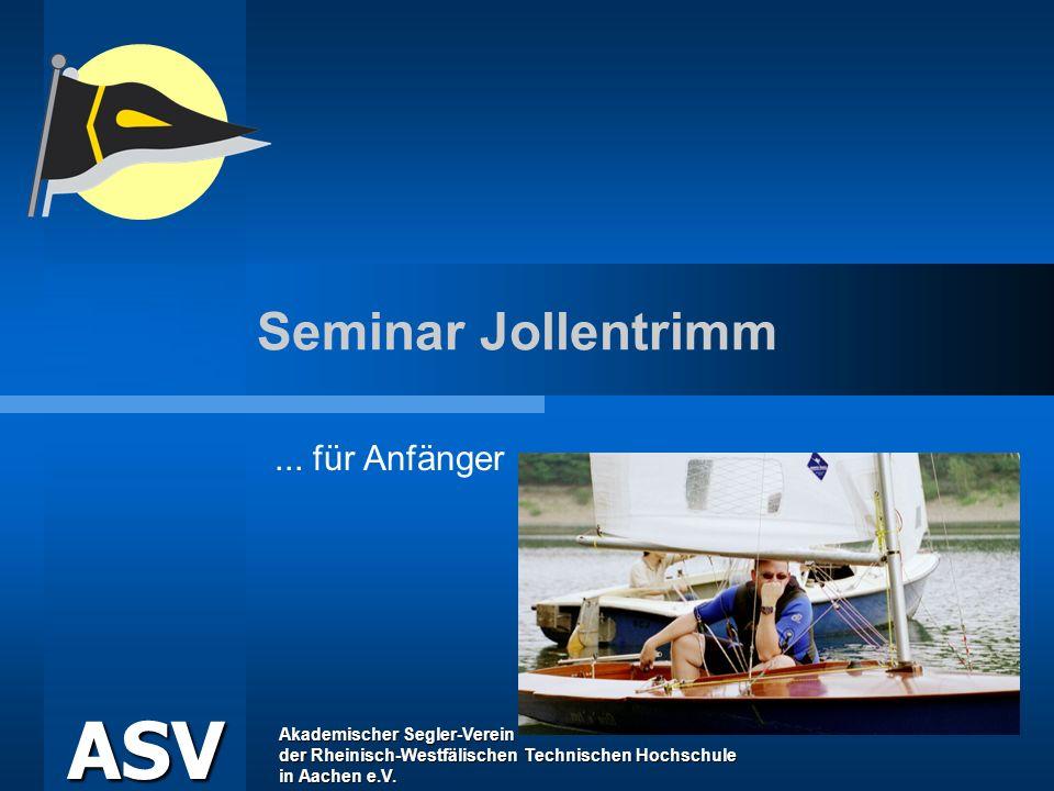 Akademischer Segler-Verein der Rheinisch-Westfälischen Technischen Hochschule in Aachen e.V. ASV Seminar Jollentrimm... für Anfänger