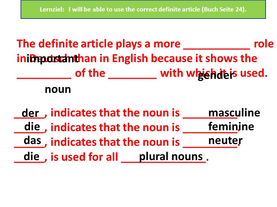 In Deutsch the ________________ is also referred to as the _______________. Now look at the sentences below. Underline the bestimmten Article in the s