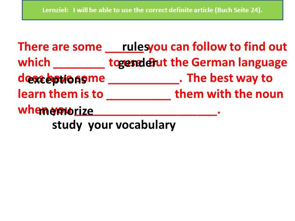 DEFINITE/BESTIMMTER ARTICLE SINGULARPLURAL Nominativ/ Subjekt DERDIEDASDIE FALL/ KASUS MASCULINEFEMININENEUTER Lernziel: I will be able to use the cor