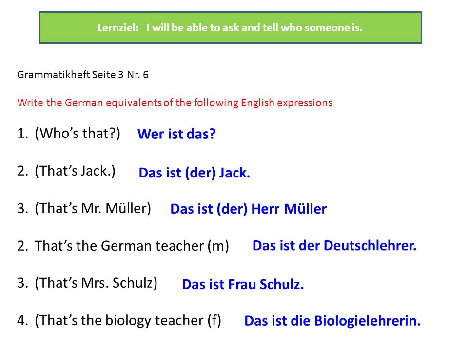 Grammatikheft Seite 3 Nr. 5 Write the questions in German, using the English questions as cues. 1.A: (What is your name?) B: (Is your name Cathy?). 2.