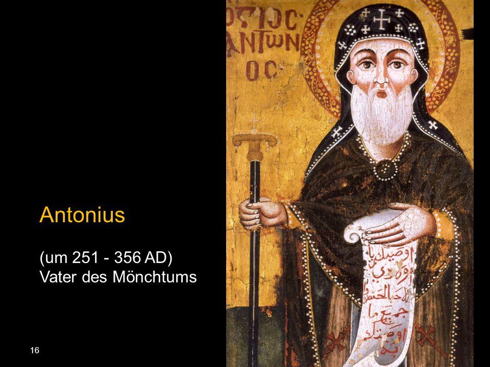 16 Antonius (um 251 - 356 AD) Vater des Mönchtums