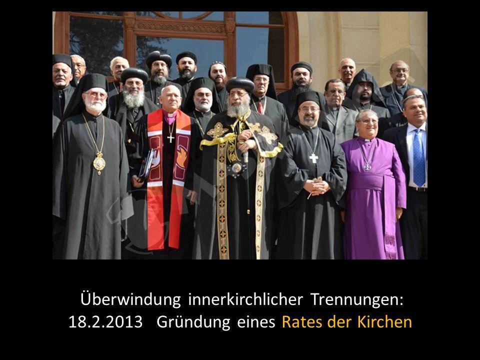 Überwindung innerkirchlicher Trennungen: 18.2.2013 Gründung eines Rates der Kirchen