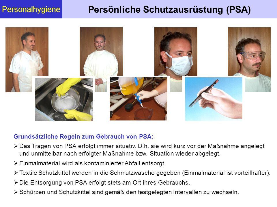Personalhygiene Persönliche Schutzausrüstung (PSA) Grundsätzliche Regeln zum Gebrauch von PSA: Das Tragen von PSA erfolgt immer situativ. D.h. sie wir