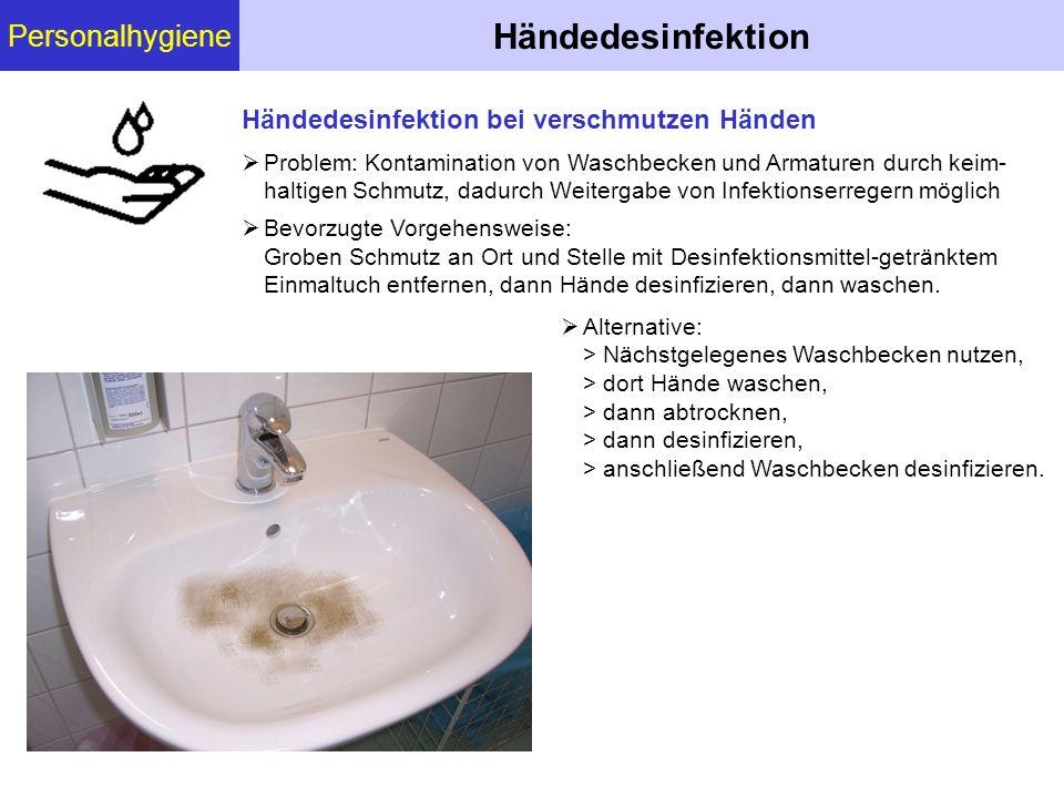 Personalhygiene Händedesinfektion Problem: Kontamination von Waschbecken und Armaturen durch keim- haltigen Schmutz, dadurch Weitergabe von Infektions