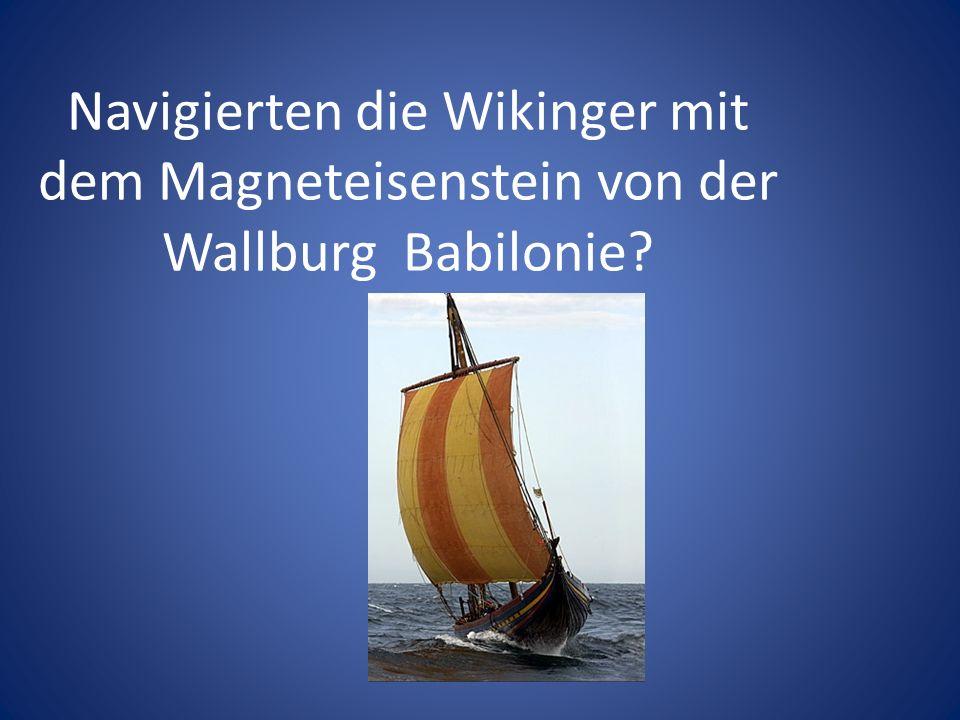 Navigierten die Wikinger mit dem Magneteisenstein von der Wallburg Babilonie?